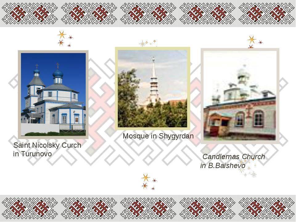 Saint Nicolsky Curch in Turunovo Мosque in Shygyrdan Candlemas Church in B.Ba...