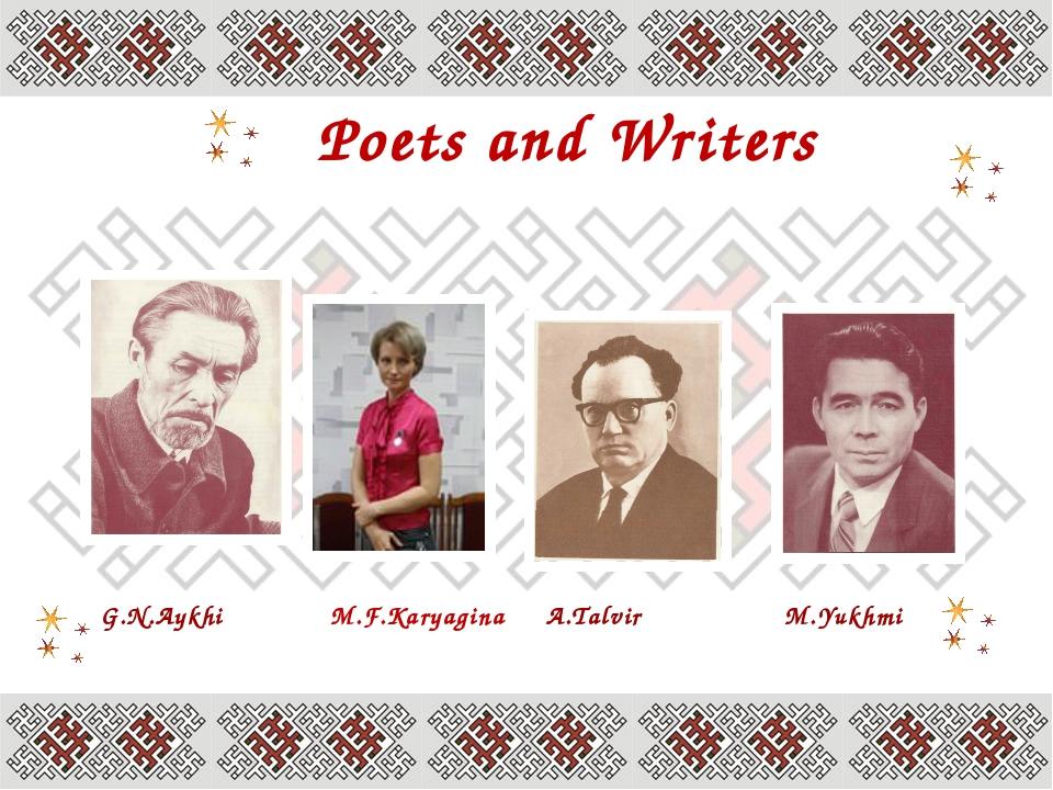 Poets and Writers G.N.Aykhi M.F.Karyagina A.Talvir M.Yukhmi