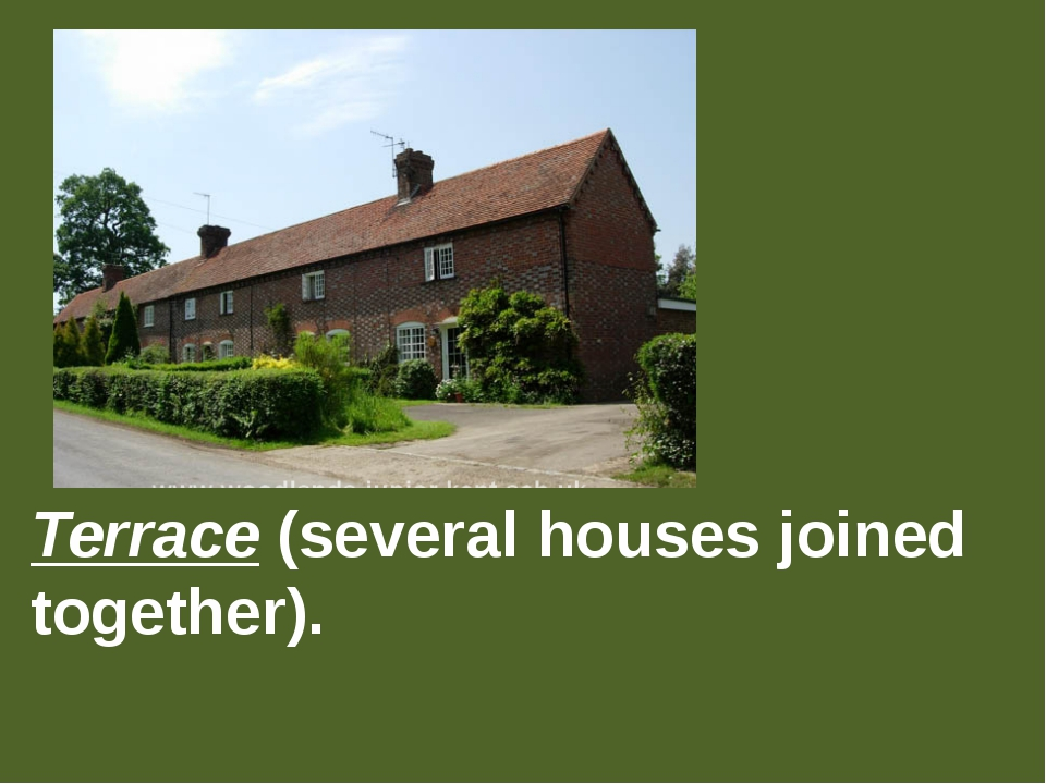 Terrace (several houses joined together).