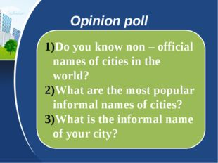 Opinion poll Do you know non – official names of cities in the world? What ar