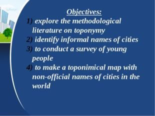 Objectives: explore the methodological literature on toponymy identify inform