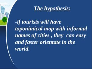 The hypothesis: -if tourists will have toponimical map with informal names of