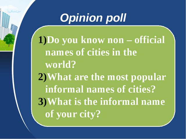 Opinion poll Do you know non – official names of cities in the world? What ar...