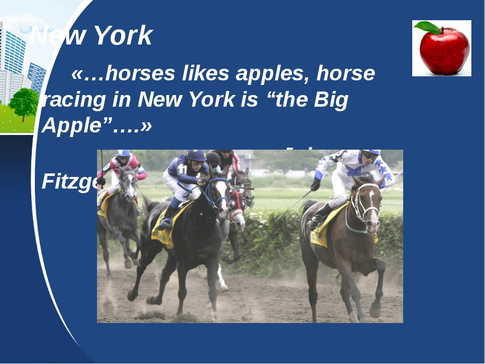 "«…horses likes apples, horse racing in New York is ""the Big Apple""….» John F..."