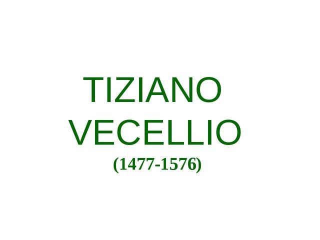 TIZIANO VECELLIO (1477-1576)