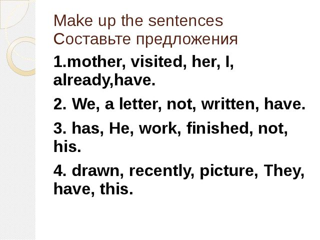 Make up the sentences Составьте предложения 1.mother, visited, her, I, alread...