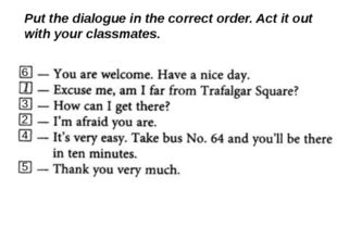 Put the dialogue in the correct order. Act it out with your classmates. 2 5 4