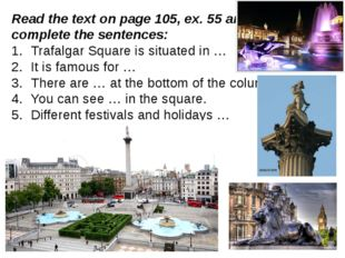 Read the text on page 105, ex. 55 and complete the sentences: Trafalgar Squar