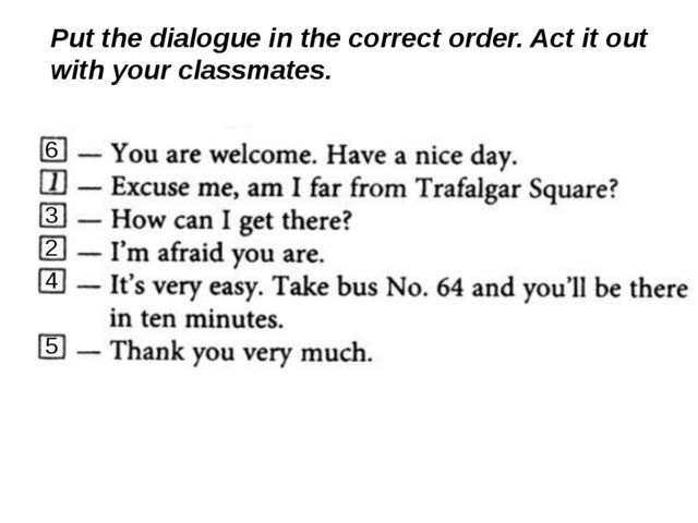 Put the dialogue in the correct order. Act it out with your classmates. 2 5 4...