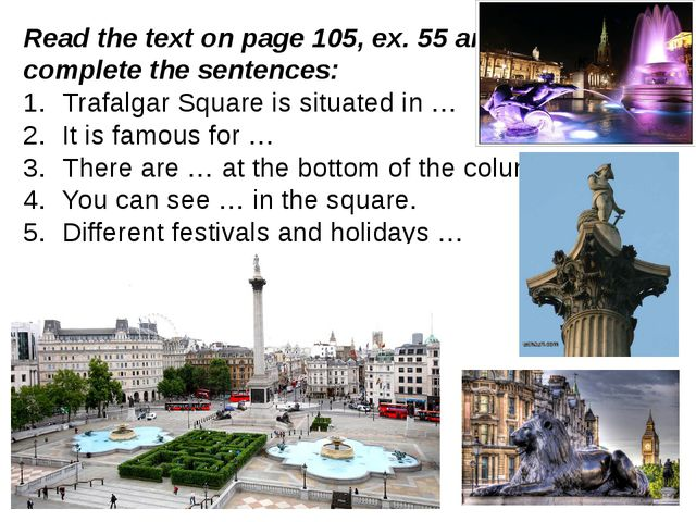 Read the text on page 105, ex. 55 and complete the sentences: Trafalgar Squar...
