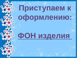 Приступаем к оформлению: ФОН изделия http://linda6035.ucoz.ru/