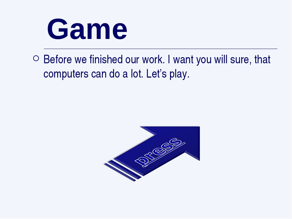 Game Before we finished our work. I want you will sure, that computers can do...