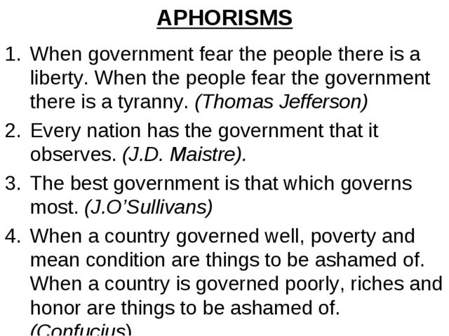 APHORISMS When government fear the people there is a liberty. When the people...