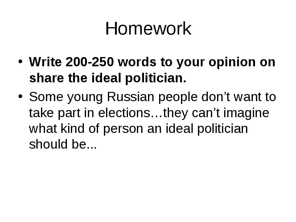 Homework Write 200-250 words to your opinion on share the ideal politician. S...