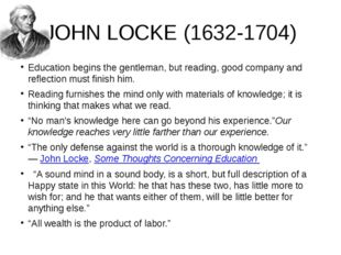 JOHN LOCKE (1632-1704) Education begins the gentleman, but reading, good comp
