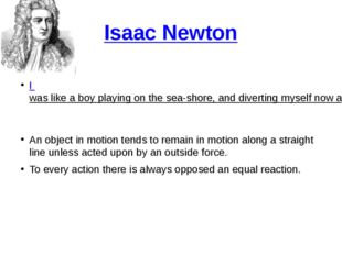 Isaac Newton I was like a boy playing on the sea-shore, and diverting myself