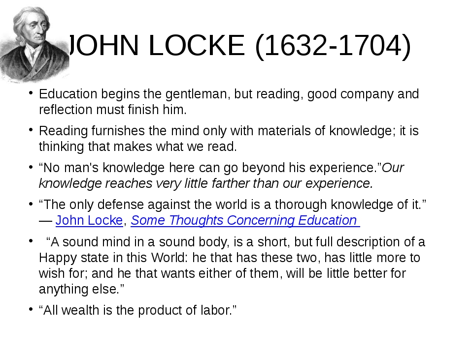 JOHN LOCKE (1632-1704) Education begins the gentleman, but reading, good comp...