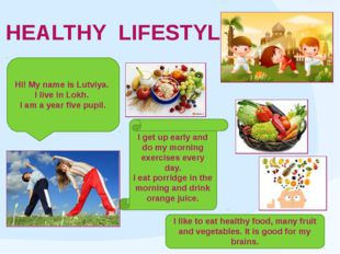 HEALTHY LIFESTYLE Hi! My name is Lutviya. I live in Lokh. I am a year five pu