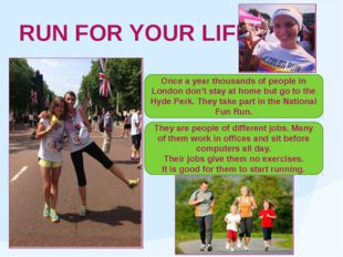 RUN FOR YOUR LIFE Once a year thousands of people in London don't stay at hom