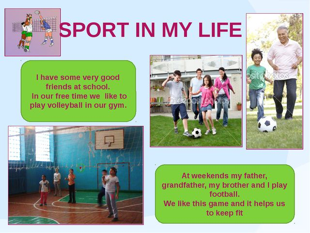 SPORT IN MY LIFE I have some very good friends at school. In our free time w...