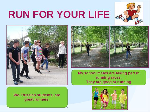 RUN FOR YOUR LIFE We, Russian students, are great runners. My school mates ar...
