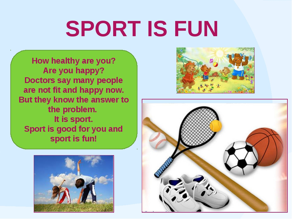 SPORT IS FUN How healthy are you? Are you happy? Doctors say many people are...