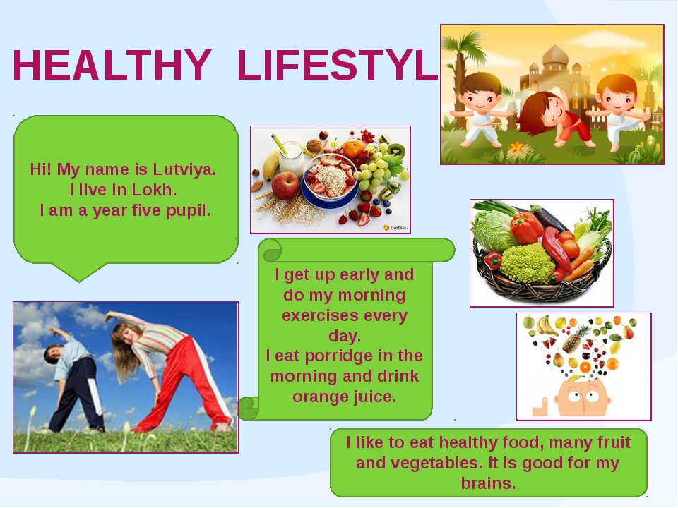 HEALTHY LIFESTYLE Hi! My name is Lutviya. I live in Lokh. I am a year five pu...