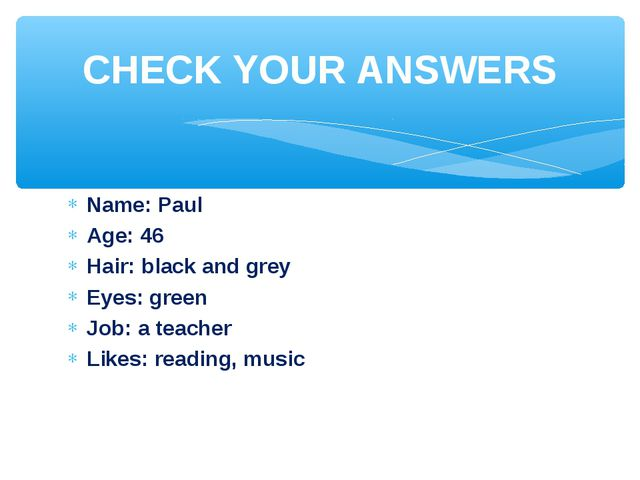 Name: Paul Age: 46 Hair: black and grey Eyes: green Job: a teacher Likes: rea...