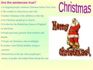 Are the sentences true? 1.In England people celebrate Christmas before New Ye