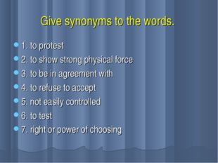Give synonyms to the words. 1. to protest 2. to show strong physical force 3.