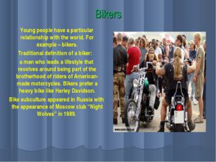 Bikers Young people have a particular relationship with the world. For exampl