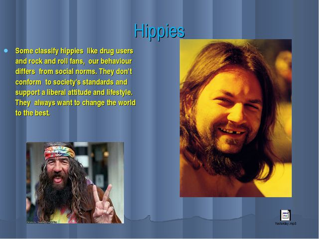 Hippies Some classify hippies like drug users and rock and roll fans, our beh...