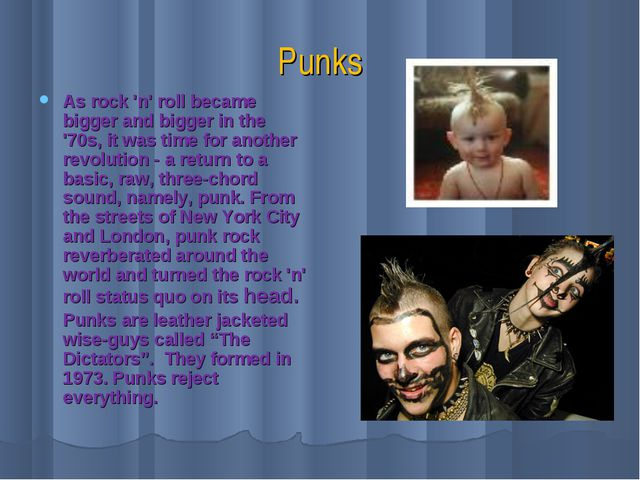 Punks As rock 'n' roll became bigger and bigger in the '70s, it was time for...