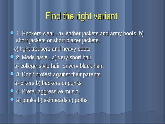 Find the right variant 1. Rockers wear...a) leather jackets and army boots. b...