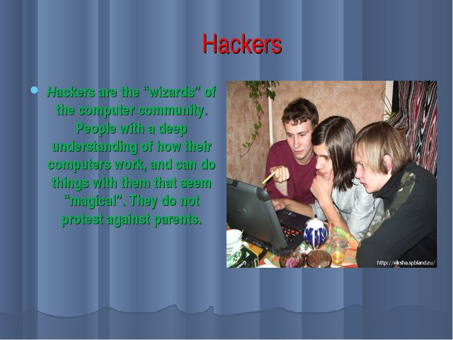 "Hackers Hackers are the ""wizards"" of the computer community. People with a d..."