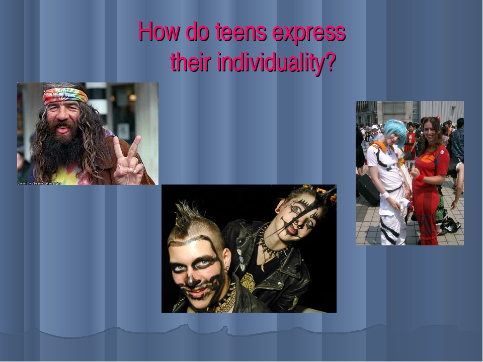 How do teens express their individuality?