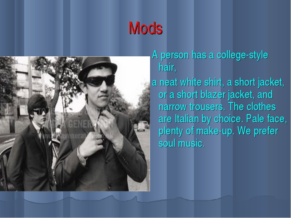 Mods A person has a college-style hair, a neat white shirt, a short jacket, o...