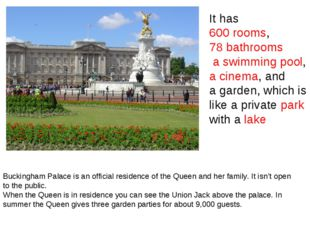 Buckingham Palace is an official residence of the Queen and her family. It is