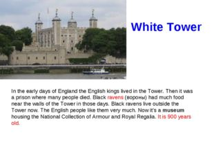 In the early days of England the English kings lived in the Tower. Then it wa
