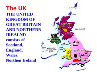 The UK THE UNITED KINGDOM OF GREAT BRITAIN AND NORTHERN IREALND consists of S