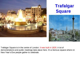 Trafalgar Square Trafalgar Square is in the centre of London. It was built in