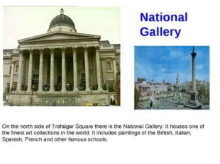 On the north side of Trafalgar Square there is the National Gallery. It house