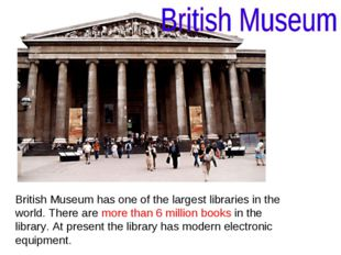 British Museum has one of the largest libraries in the world. There are more