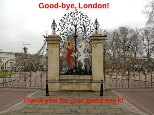 Good-bye, London! Thank you for your good work!