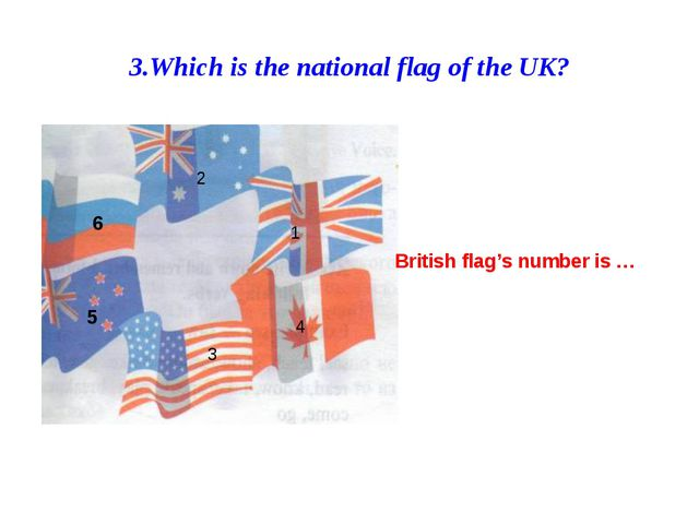 3.Which is the national flag of the UK? 1 2 3 4 5 6 5 6 British flag's number...
