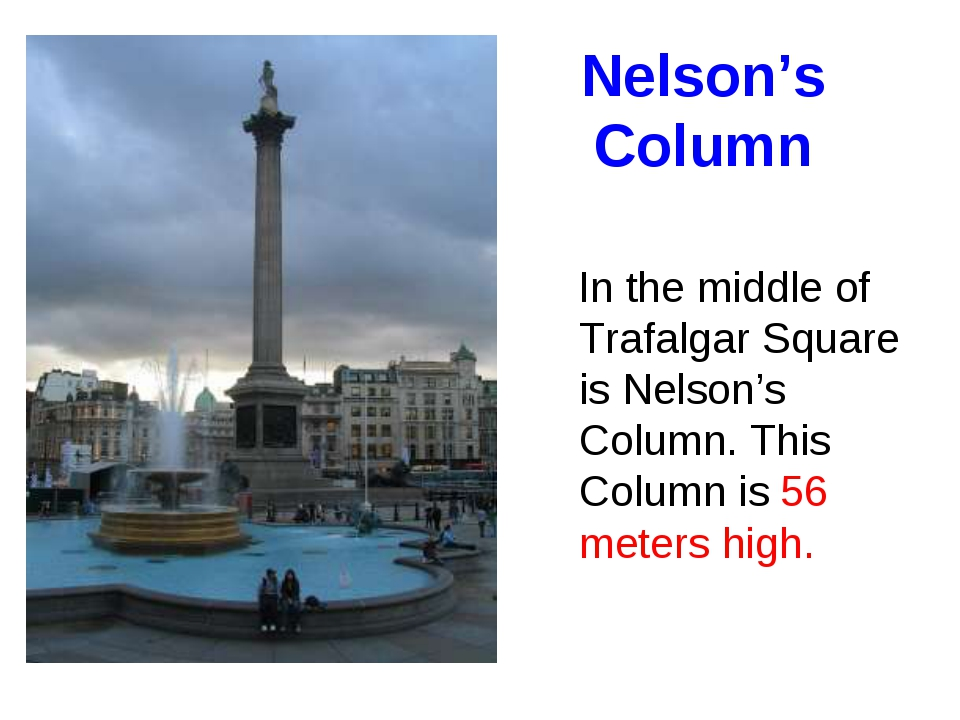 Nelson's Column In the middle of Trafalgar Square is Nelson's Column. This Co...