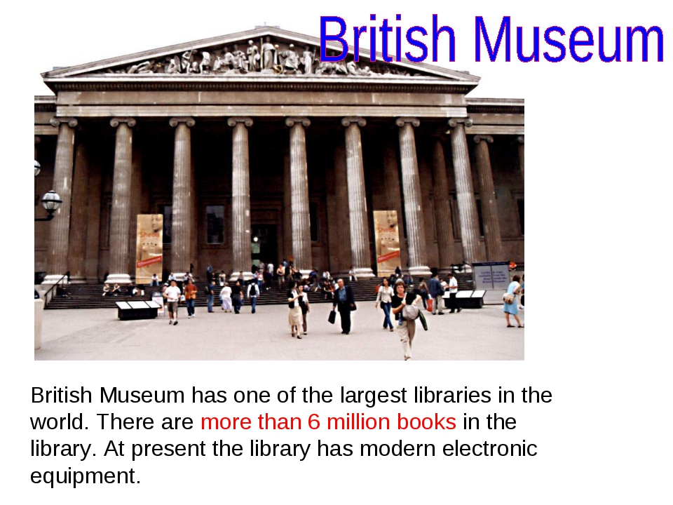 British Museum has one of the largest libraries in the world. There are more...