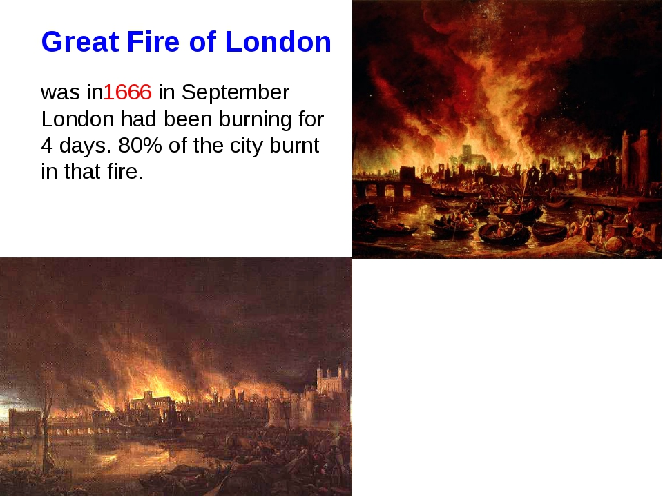 Great Fire of London was in1666 in September London had been burning for 4 da...