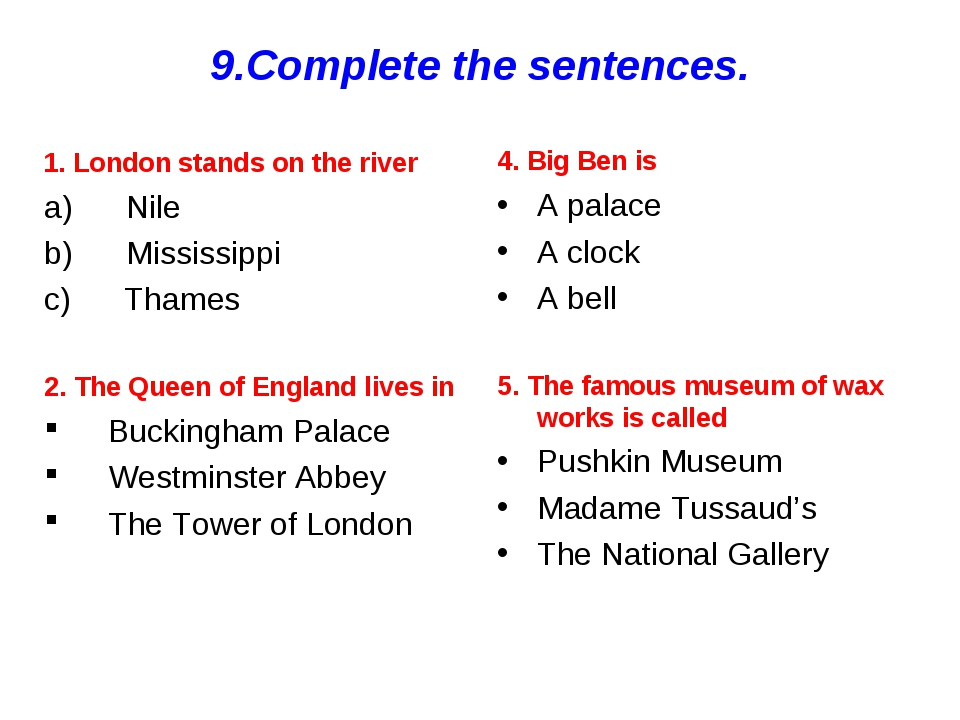 9.Complete the sentences. 1. London stands on the river а) Nile b) Mississipp...