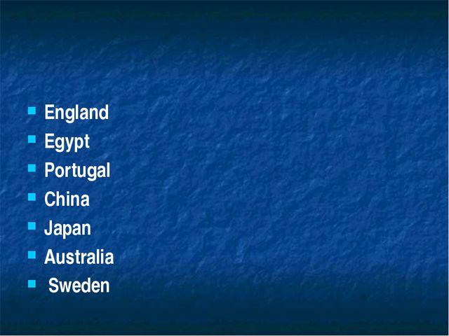 England Egypt Portugal China Japan Australia Sweden